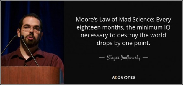 quote-moore-s-law-of-mad-science-every-eighteen-months-the-minimum-iq-necessary-to-destroy-eliezer-yudkowsky-81-90-25